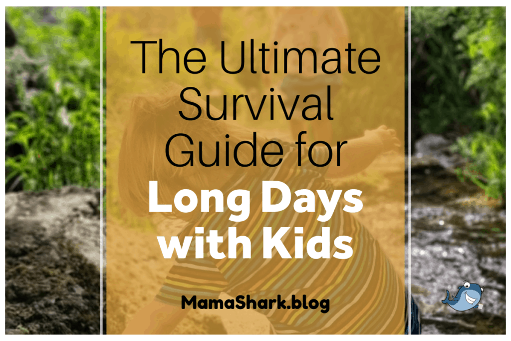 Survival Guide for Long Days with Kids
