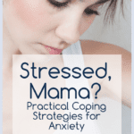 Practical Coping Strategies for Anxiety for Moms