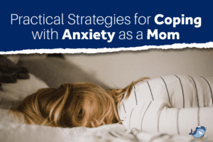 practical strategies for coping with anxiety for moms