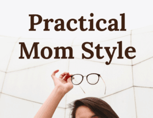 Practical Mom Style