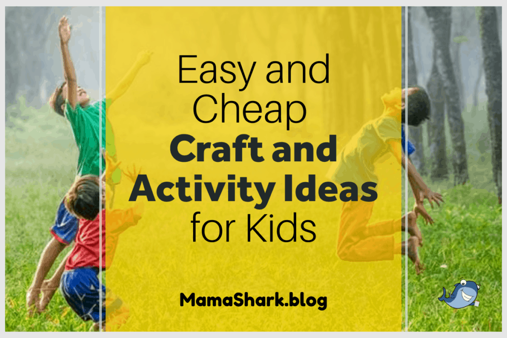 Easy, Cheap Craft and Activity Ideas for Kids