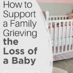 How to support grieving families going through infant loss