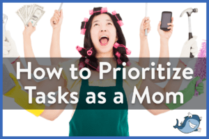 Prioritize your tasks as a mom!