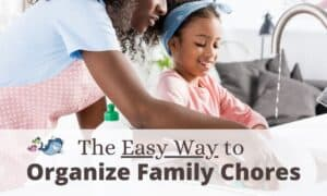the easy way to organize your family chore list