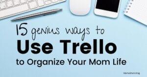 genius ways to use trello to organize your mom life