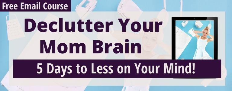 declutter your mom brain